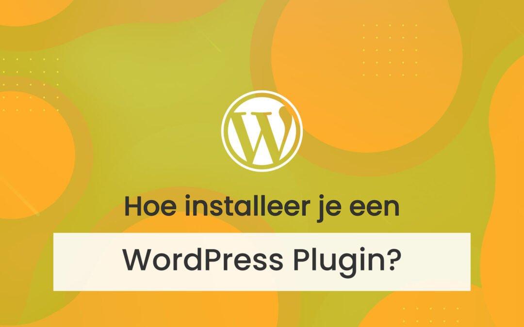 Hoe installeer je een WordPress plugin?